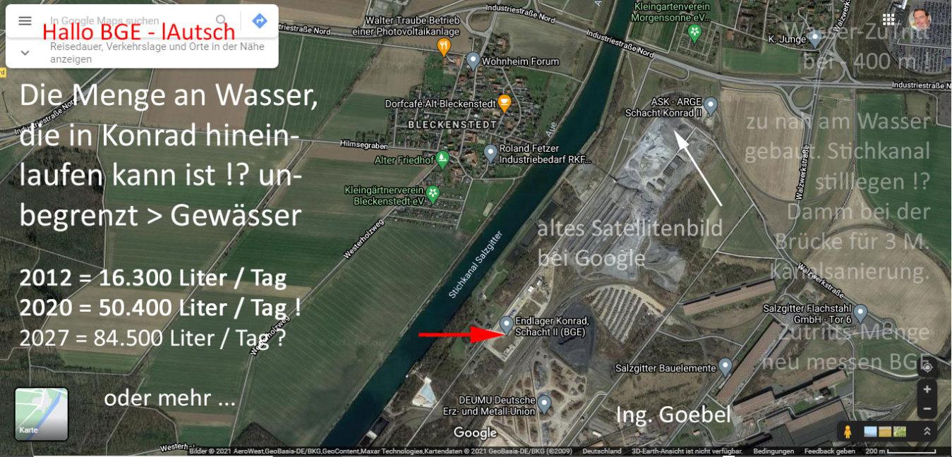 Die Menge an Wasser, die in Konrad hinein- laufen kann ist !? un- begrenzt > Gewässer  2012 = 16.300 Liter / Tag 2020 = 50.400 Liter / Tag ! 2027 = 84.500 Liter / Tag ?                 oder mehr ...