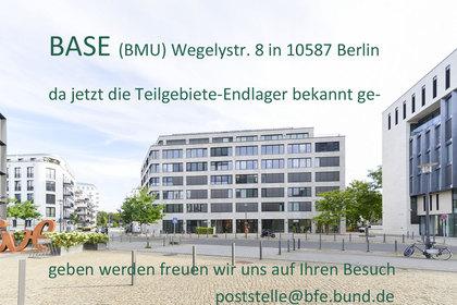 >>>BASE (BMU) Wegelystr. 8 in 10587 Berlin da jetzt die Teilgebiete-Endlager bekannt ge- geben werden freuen wir uns auf Ihren Besuch #BASE #BFE #Teilgebiete #Endllager - Poststelle@bfe.bund.de