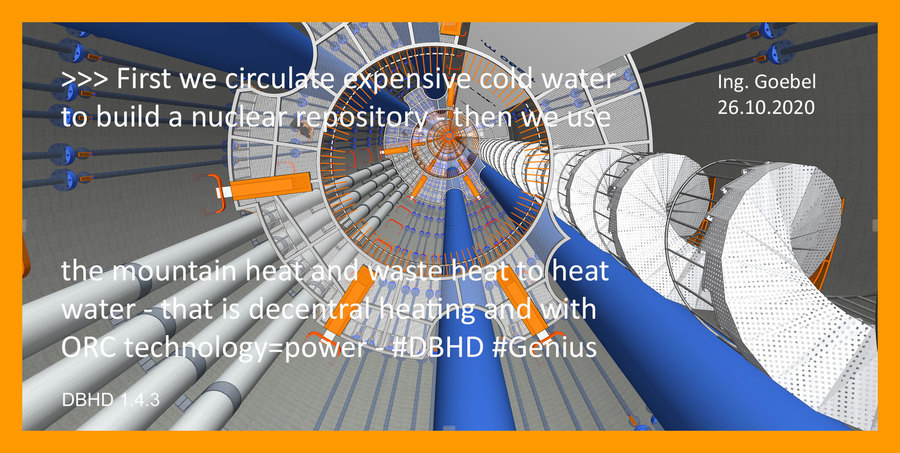 >> DBHD starts as a nuclear repository - later becomes a heater and power machine - it is peace project - and a way to survive as mankind - #DBHD #Genius #Plan #Implementation #Now - Liebe Physik-Thermodynamiker Calculate it ....